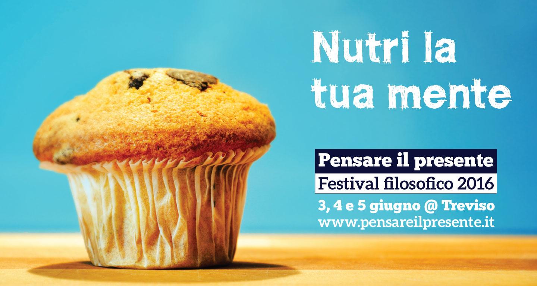 Festival filosofico Pensare il presente 2016 @ Treviso il 3, 4 e 5 giugno